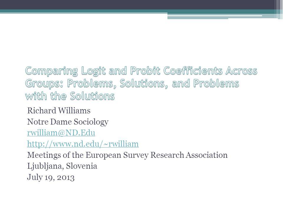 Richard Williams Notre Dame Sociology rwilliam@ND.Edu http://www.nd.edu/~rwilliam Meetings of the European Survey Research Association Ljubljana, Slovenia July 19, 2013