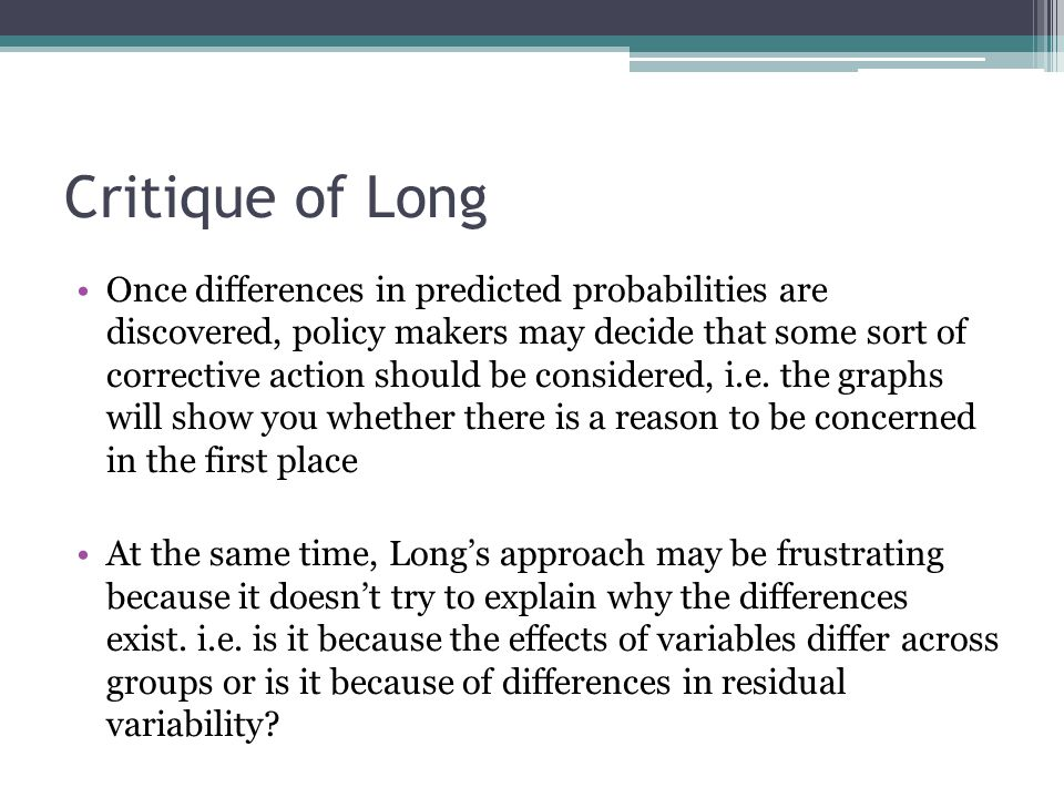 Critique of Long Once differences in predicted probabilities are discovered, policy makers may decide that some sort of corrective action should be considered, i.e.