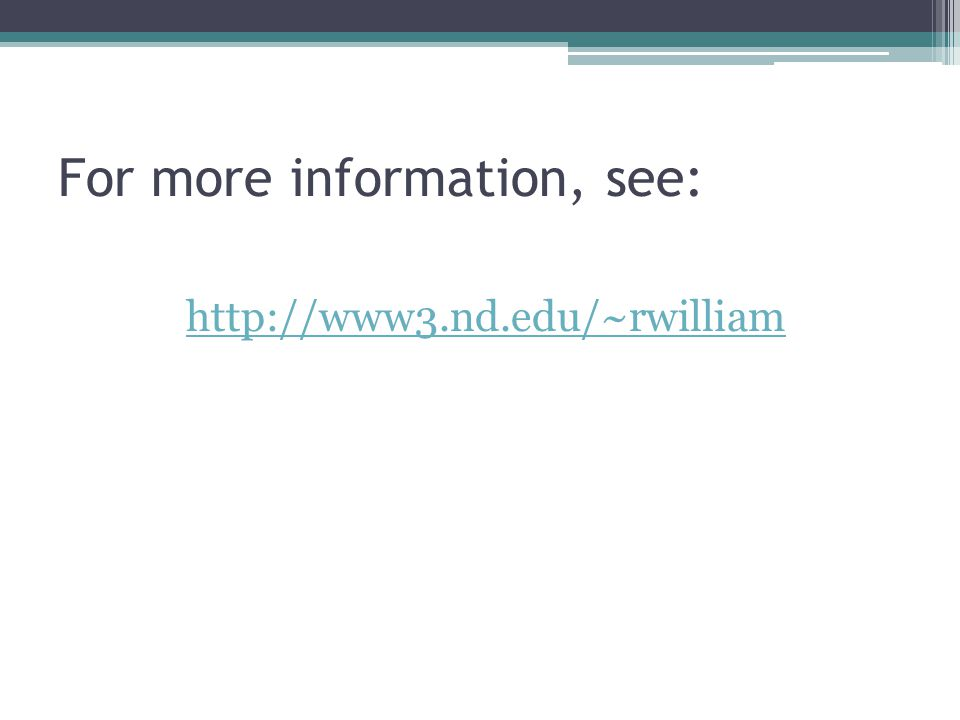 For more information, see: http://www3.nd.edu/~rwilliam
