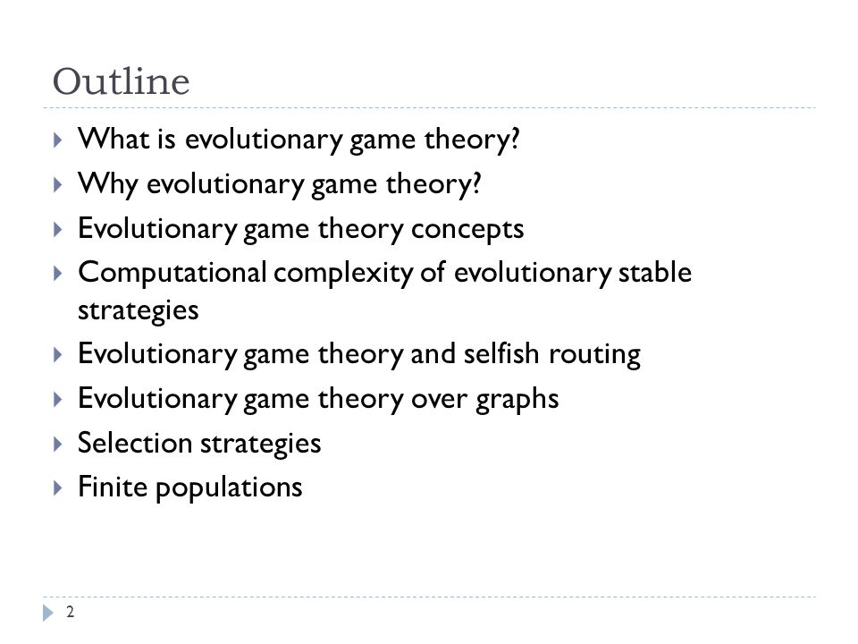 Outline  What is evolutionary game theory.  Why evolutionary game theory.