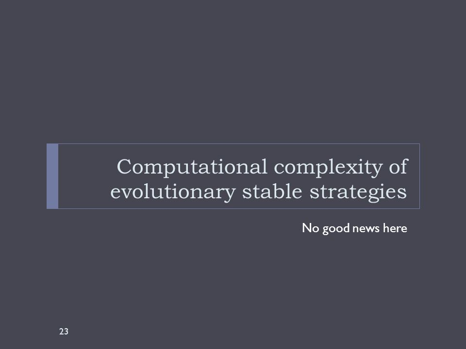 Computational complexity of evolutionary stable strategies No good news here 23