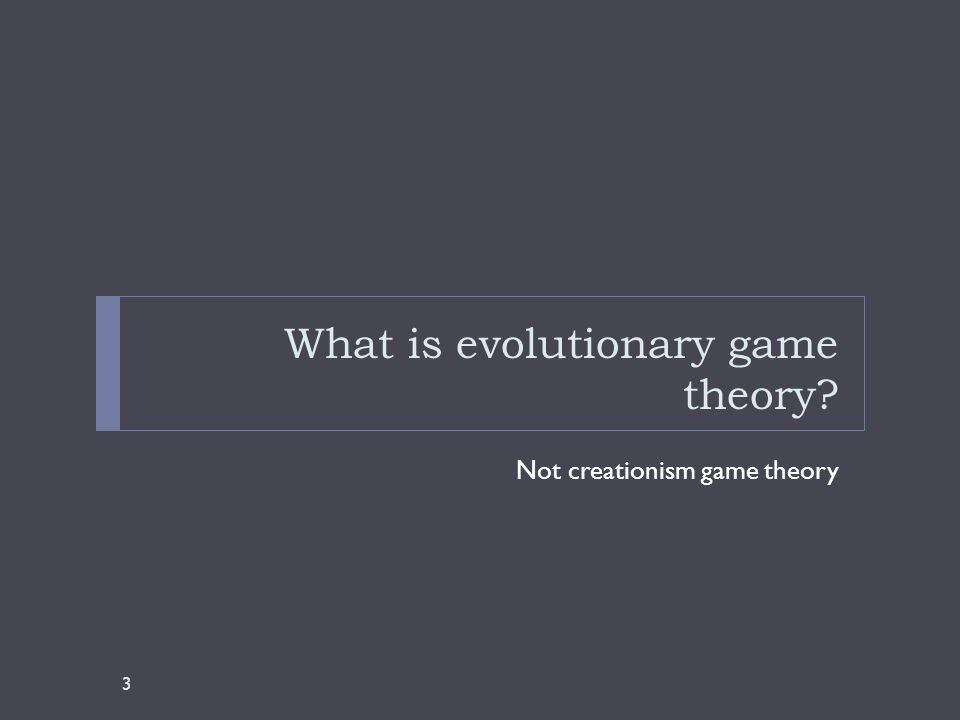 What is evolutionary game theory Not creationism game theory 3