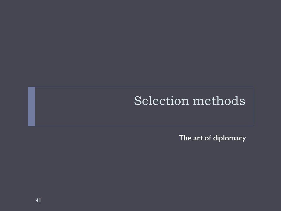 Selection methods The art of diplomacy 41