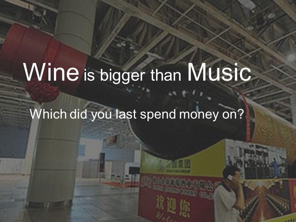 Wine is bigger than Music Which did you last spend money on