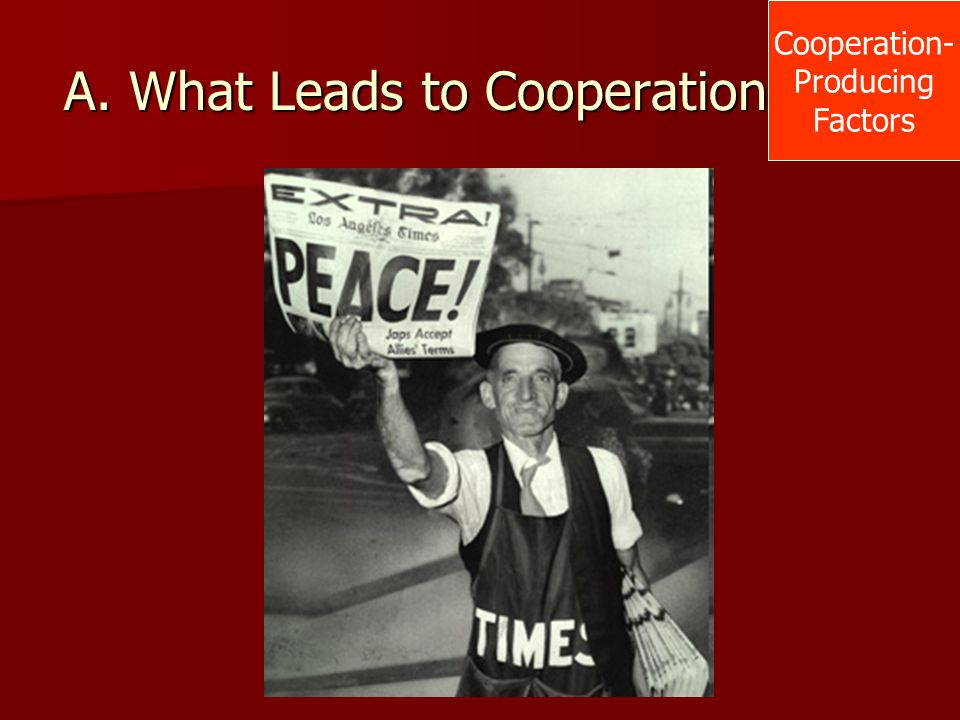 A. What Leads to Cooperation? Cooperation- Producing Factors