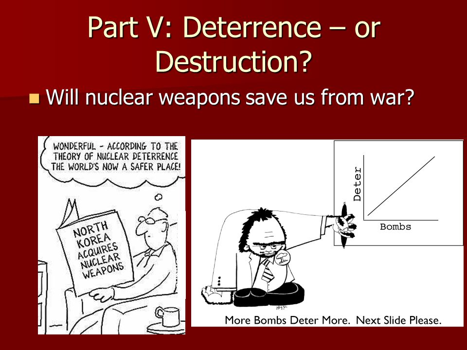 Part V: Deterrence – or Destruction? Will nuclear weapons save us from war? Will nuclear weapons save us from war?