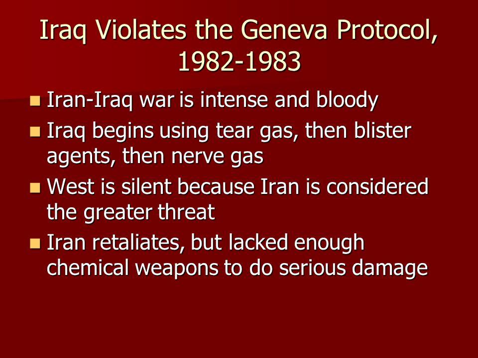 Iraq Violates the Geneva Protocol, 1982-1983 Iran-Iraq war is intense and bloody Iran-Iraq war is intense and bloody Iraq begins using tear gas, then