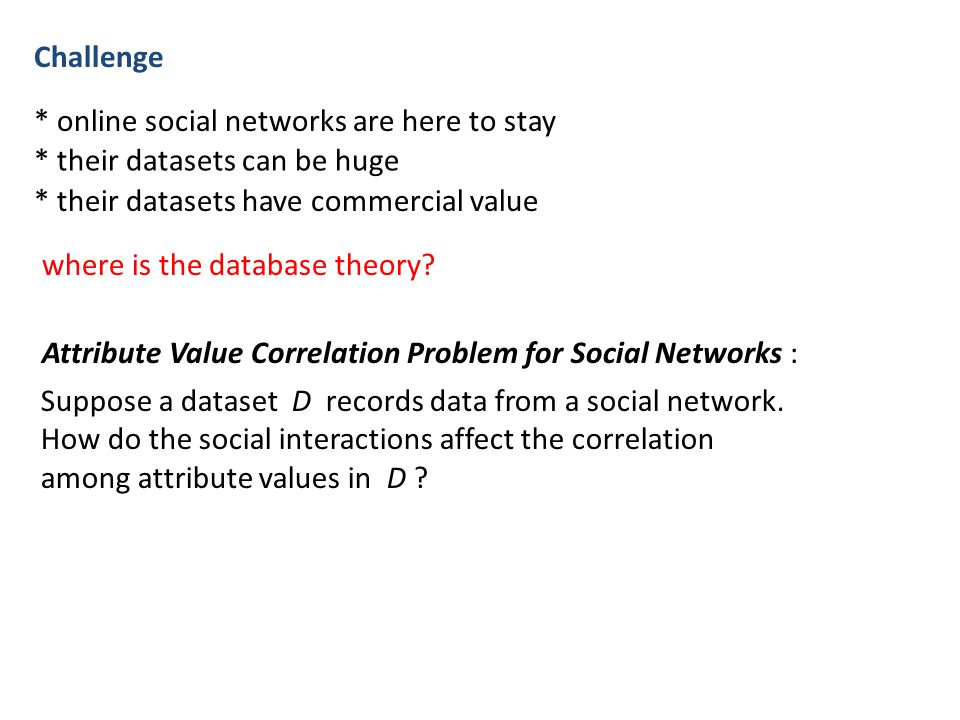 Challenge Attribute Value Correlation Problem for Social Networks : Suppose a dataset D records data from a social network.