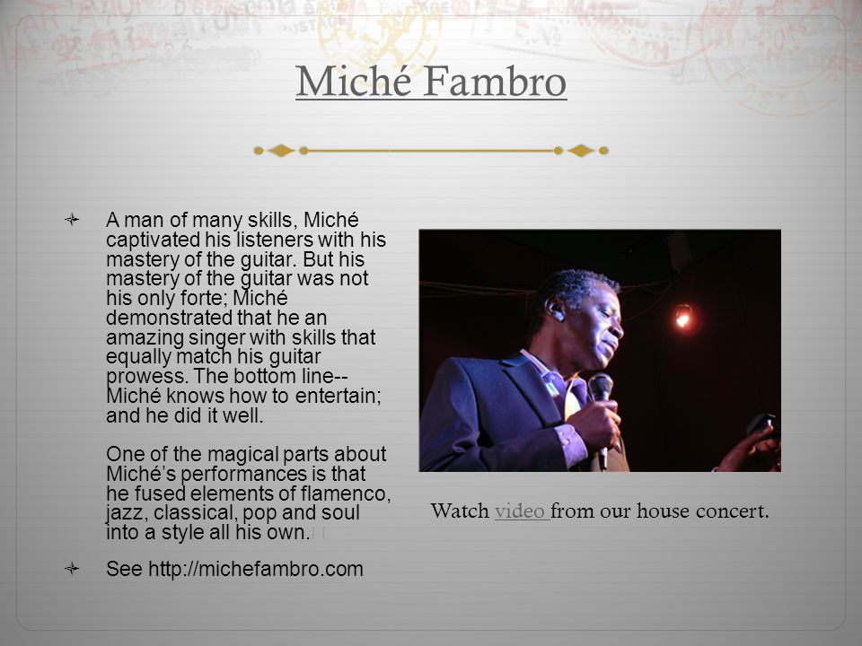 Miché Fambro  A man of many skills, Miché captivated his listeners with his mastery of the guitar.