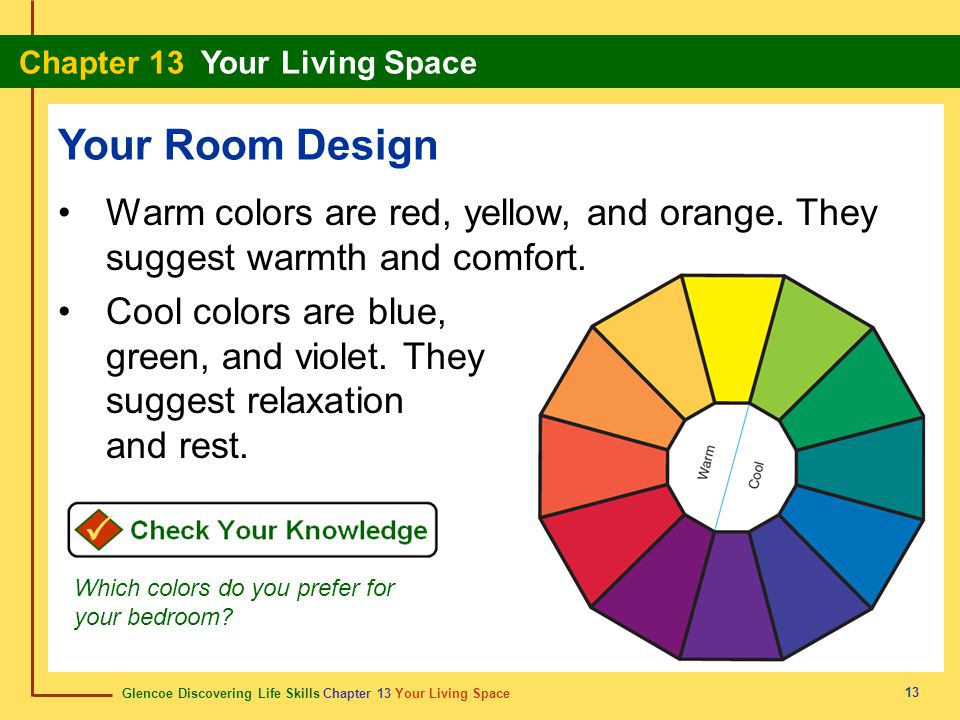 Glencoe Discovering Life Skills Chapter 13 Your Living Space Chapter 13 Your Living Space 13 Your Room Design Warm colors are red, yellow, and orange.