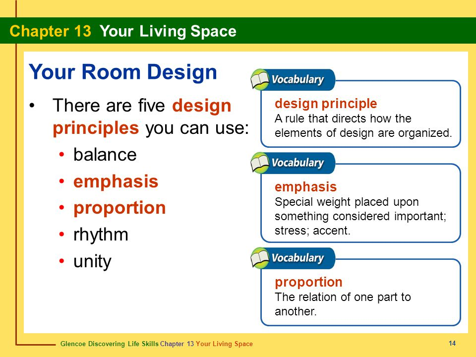 Glencoe Discovering Life Skills Chapter 13 Your Living Space Chapter 13 Your Living Space 14 Your Room Design There are five design principles you can use: balance emphasis proportion rhythm unity proportion The relation of one part to another.