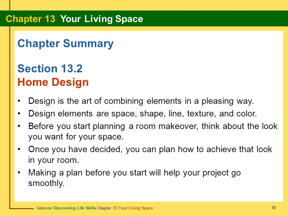 Glencoe Discovering Life Skills Chapter 13 Your Living Space Chapter 13 Your Living Space 18 Chapter Summary Section 13.2 Home Design Design is the art of combining elements in a pleasing way.