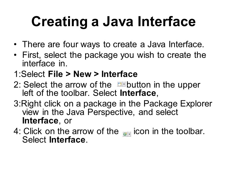 Creating a Java Interface There are four ways to create a Java Interface.