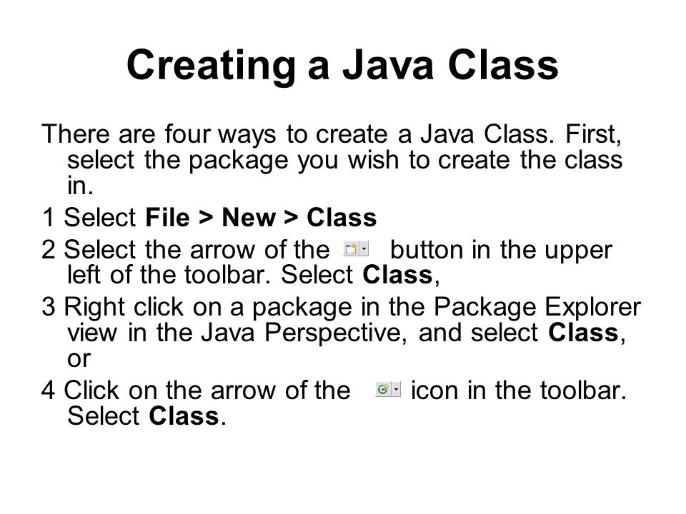 Creating a Java Class There are four ways to create a Java Class.