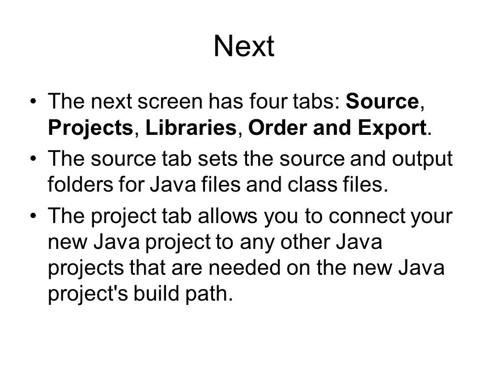 Next The next screen has four tabs: Source, Projects, Libraries, Order and Export.