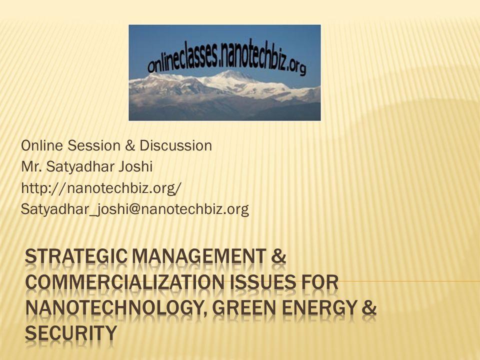 Online Session & Discussion Mr. Satyadhar Joshi http://nanotechbiz.org/ Satyadhar_joshi@nanotechbiz.org