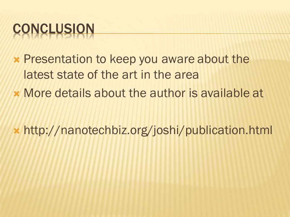  Presentation to keep you aware about the latest state of the art in the area  More details about the author is available at  http://nanotechbiz.org/joshi/publication.html
