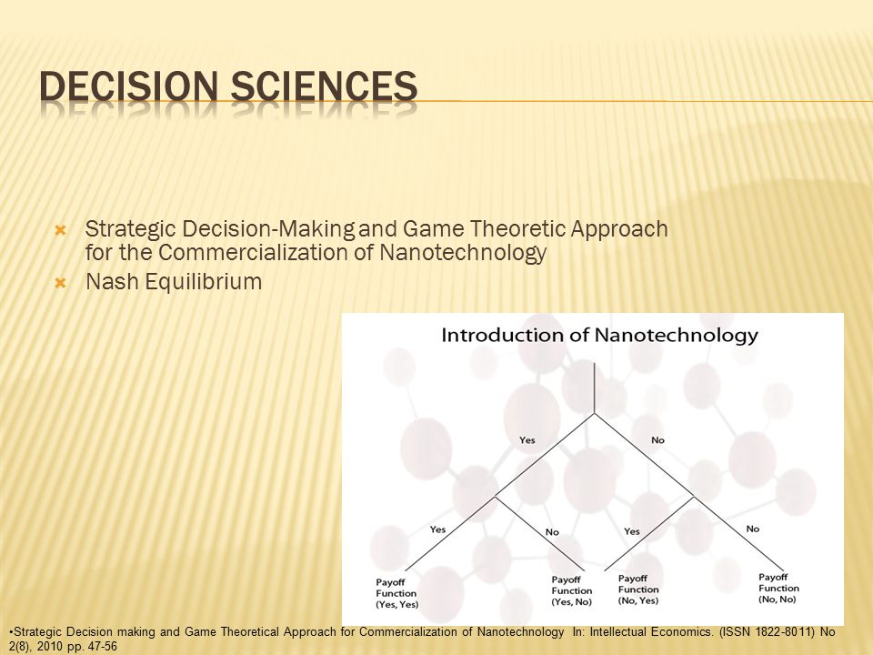  Strategic Decision-Making and Game Theoretic Approach for the Commercialization of Nanotechnology  Nash Equilibrium Strategic Decision making and Game Theoretical Approach for Commercialization of Nanotechnology In: Intellectual Economics.