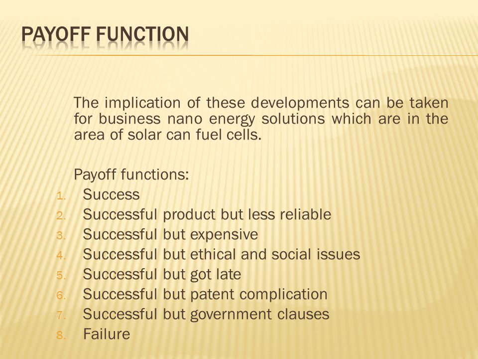 The implication of these developments can be taken for business nano energy solutions which are in the area of solar can fuel cells. Payoff functions: