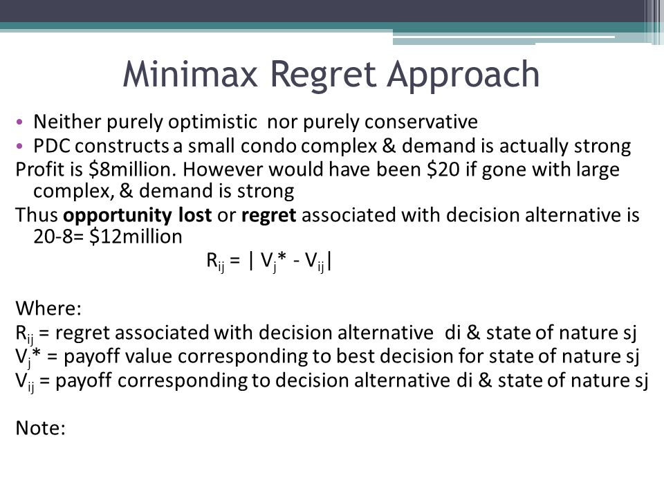 Minimax Regret Approach Neither purely optimistic nor purely conservative PDC constructs a small condo complex & demand is actually strong Profit is $