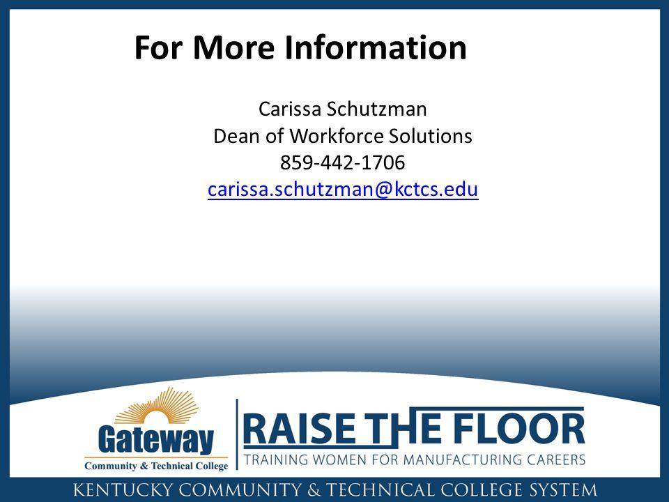 For More Information Carissa Schutzman Dean of Workforce Solutions 859-442-1706 carissa.schutzman@kctcs.edu