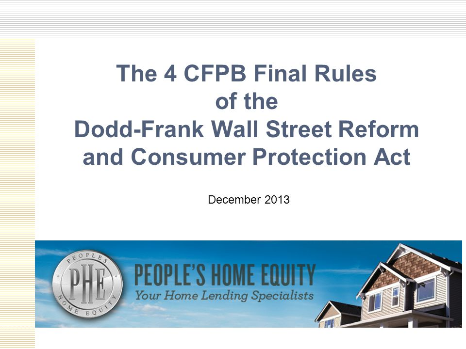 The 4 CFPB Final Rules of the Dodd-Frank Wall Street Reform and Consumer Protection Act December 2013