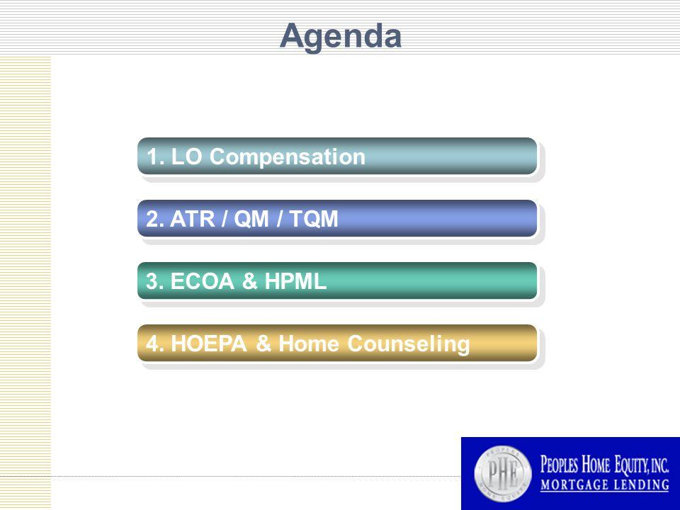 Agenda 1. LO Compensation 2. ATR / QM / TQM 3. ECOA & HPML 4. HOEPA & Home Counseling