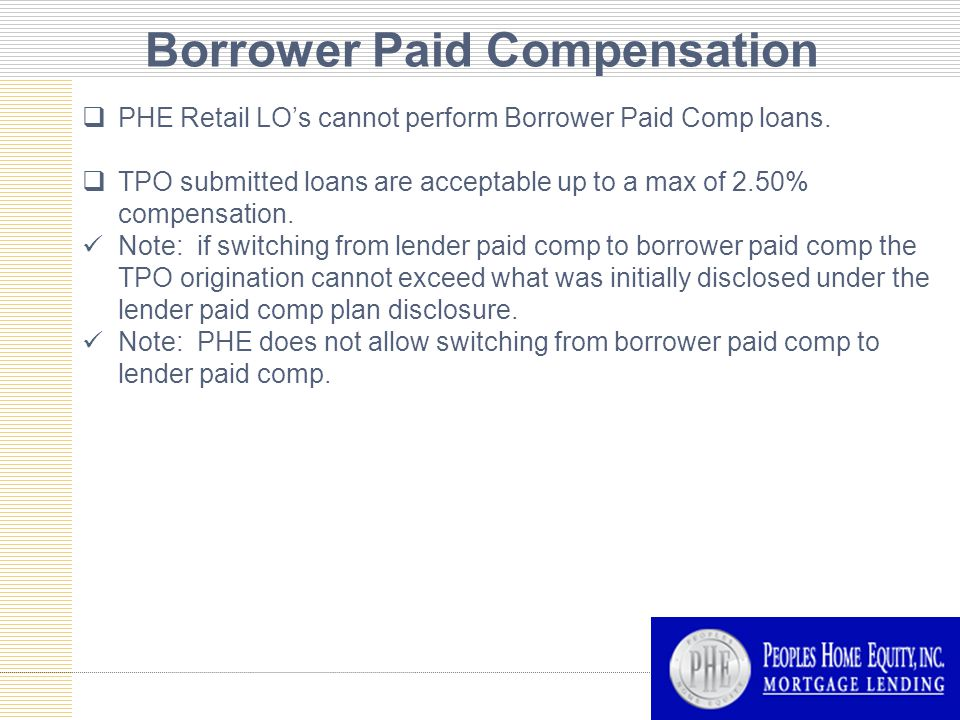 Borrower Paid Compensation  PHE Retail LO's cannot perform Borrower Paid Comp loans.