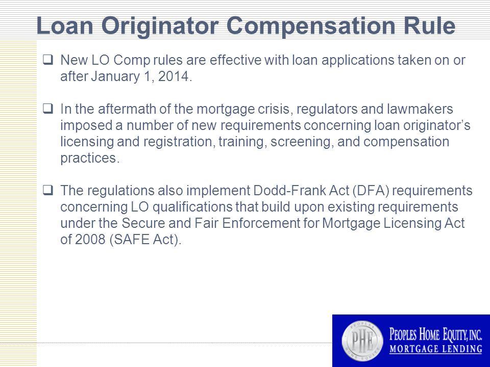 Loan Originator Compensation Rule  New LO Comp rules are effective with loan applications taken on or after January 1, 2014.