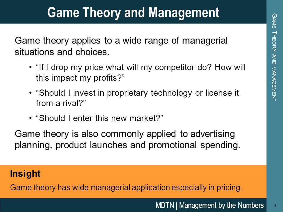 G AME T HEORY AND MANAGEMENT Game Theory and Management 3 Game theory applies to a wide range of managerial situations and choices.