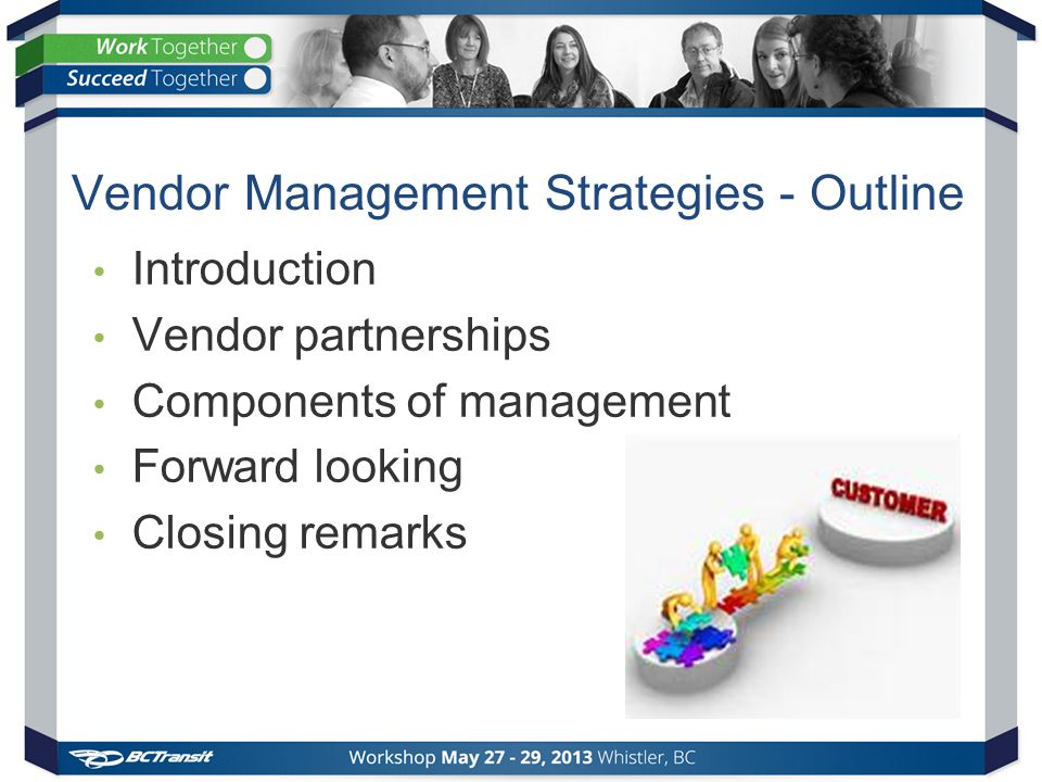 Vendor Management Strategies - Outline Introduction Vendor partnerships Components of management Forward looking Closing remarks