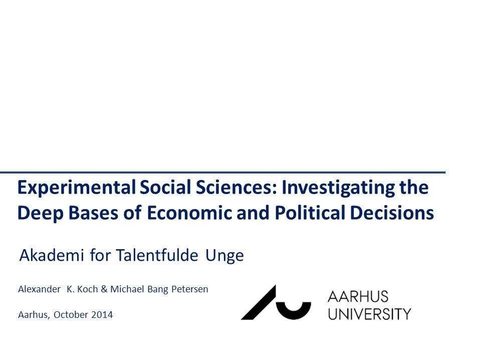 Experimental Social Sciences: Investigating the Deep Bases of Economic and Political Decisions Alexander K.