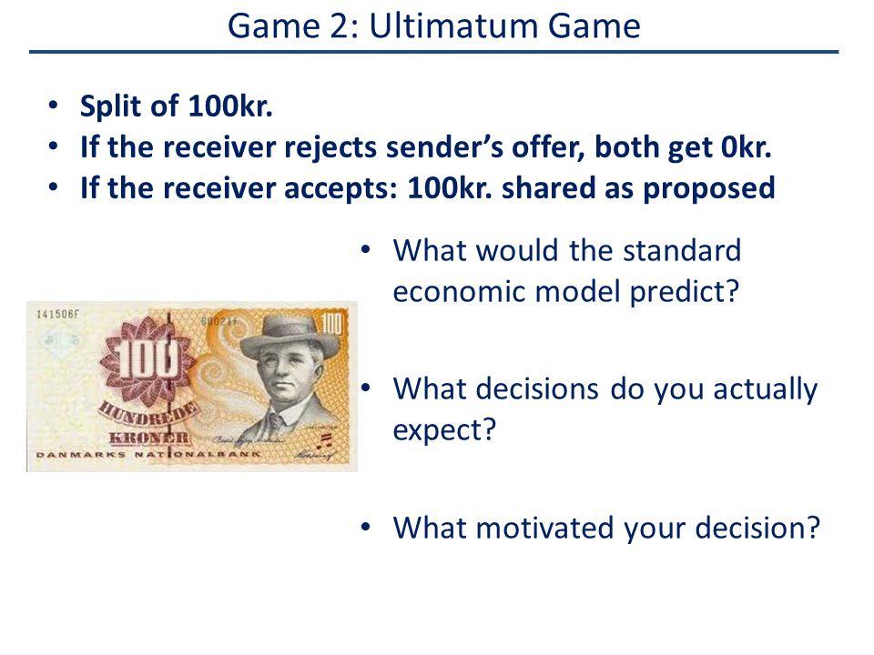 Game 2: Ultimatum Game Split of 100kr. If the receiver rejects sender's offer, both get 0kr.