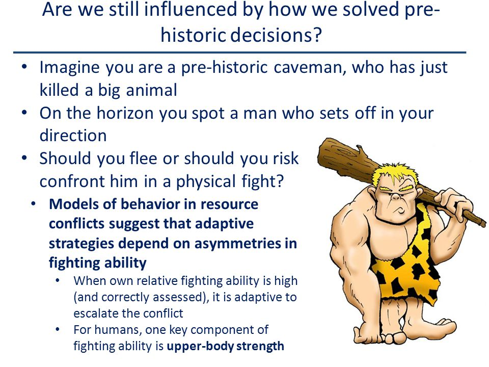 Are we still influenced by how we solved pre- historic decisions.