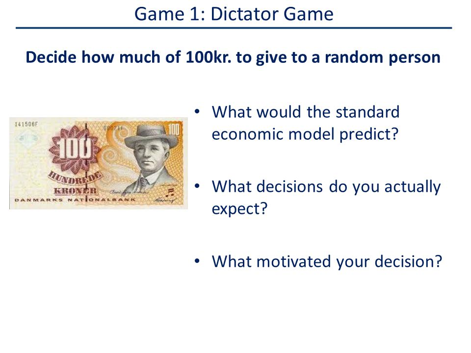 Game 1: Dictator Game What would the standard economic model predict.