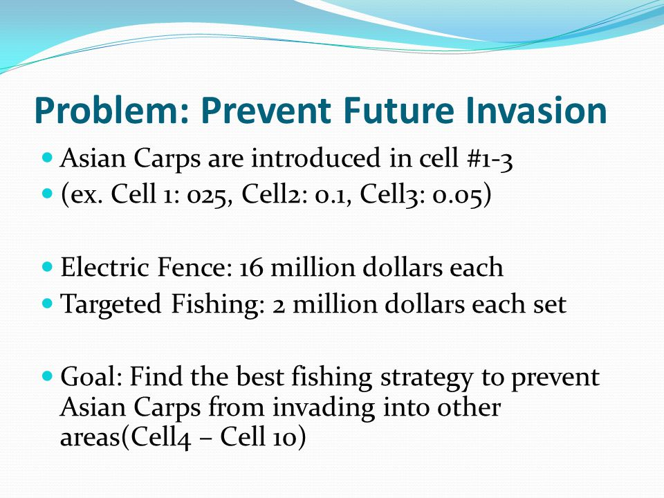 Problem: Prevent Future Invasion Asian Carps are introduced in cell #1-3 (ex.