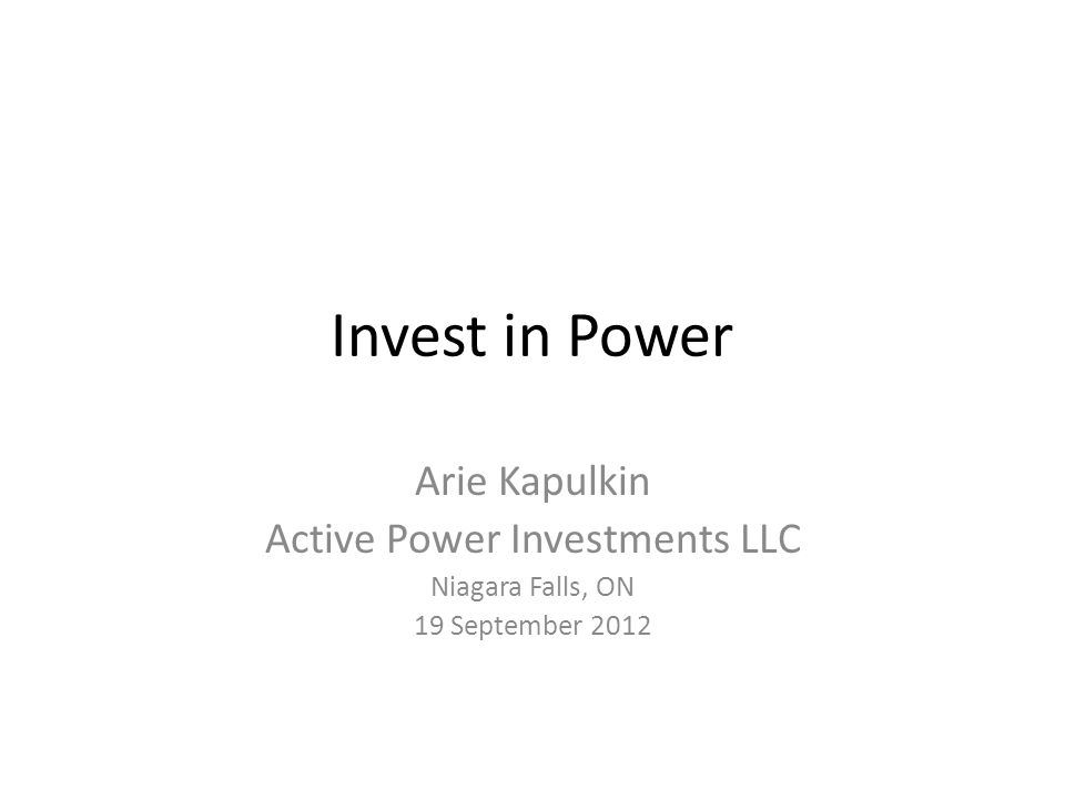 Invest in Power Arie Kapulkin Active Power Investments LLC Niagara Falls, ON 19 September 2012