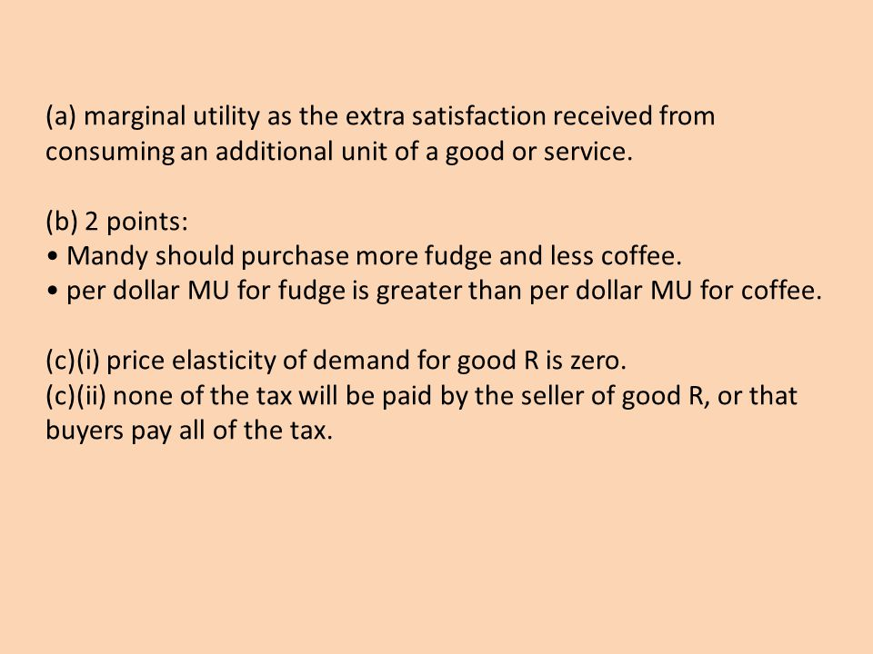 (a) marginal utility as the extra satisfaction received from consuming an additional unit of a good or service. (b) 2 points: Mandy should purchase mo