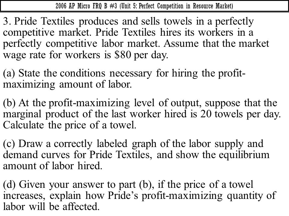 3. Pride Textiles produces and sells towels in a perfectly competitive market. Pride Textiles hires its workers in a perfectly competitive labor marke