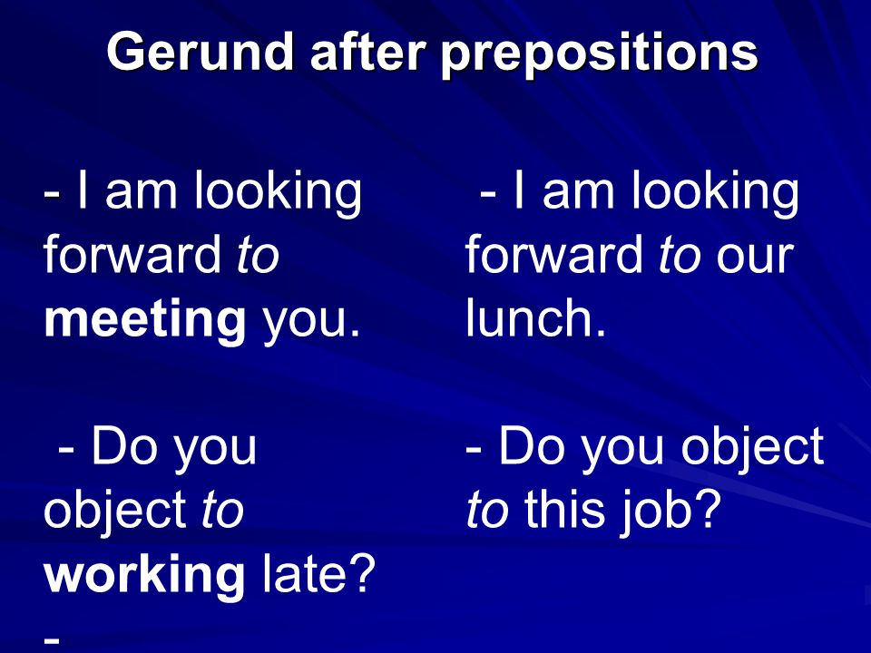 Gerund after prepositions - - I am looking forward to meeting you.