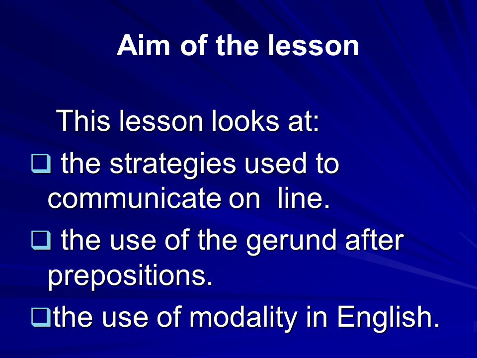 Aim of the lesson This lesson looks at: This lesson looks at:  the strategies used to communicate on line.
