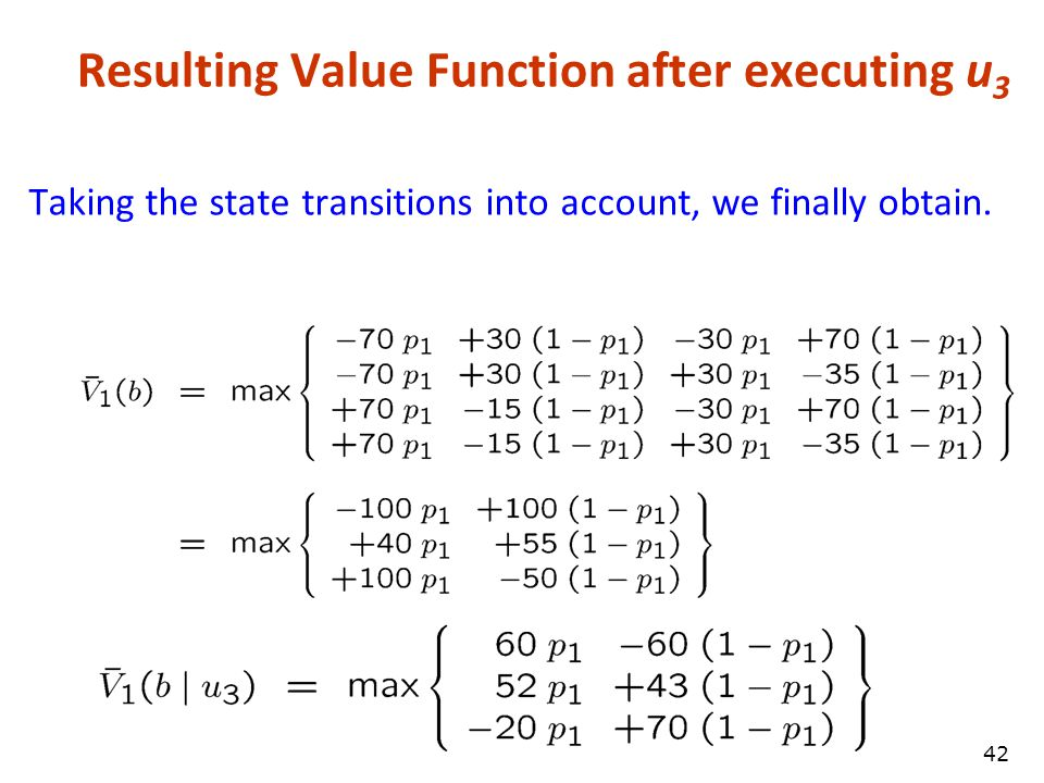41 State Transitions (Prediction) When the agent selects u 3 its state may change.