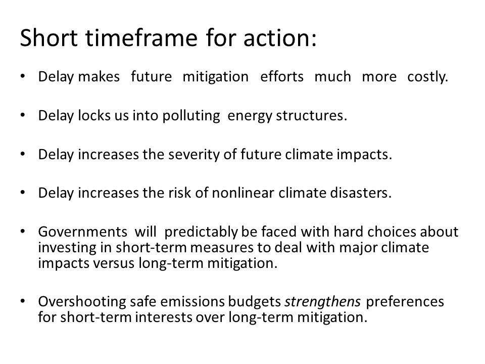 Short timeframe for action: Delay makes future mitigation efforts much more costly.