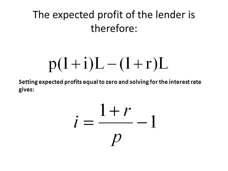The expected profit of the lender is therefore: Setting expected profits equal to zero and solving for the interest rate gives: