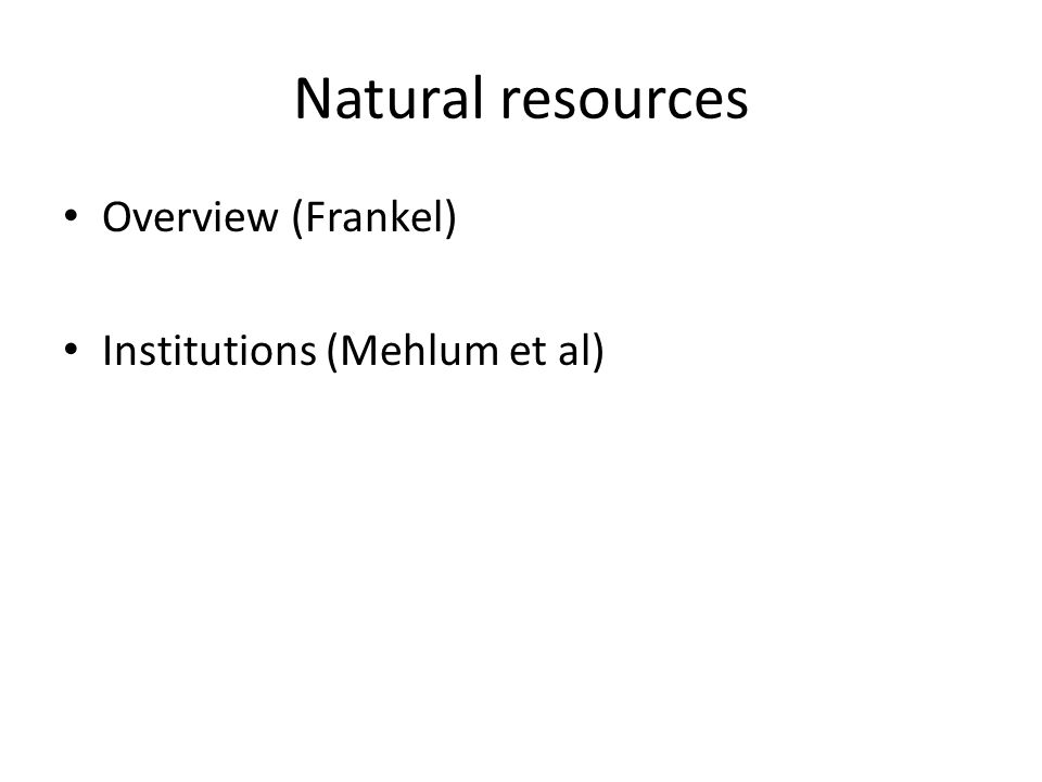 Natural resources Overview (Frankel) Institutions (Mehlum et al)