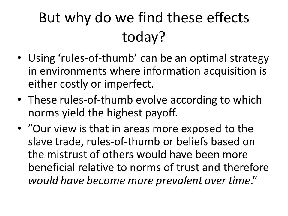 But why do we find these effects today? Using 'rules-of-thumb' can be an optimal strategy in environments where information acquisition is either cost