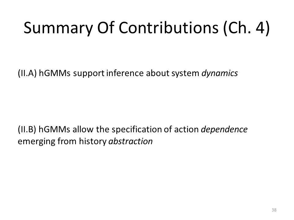 Summary Of Contributions (Ch. 4) (II.A) hGMMs support inference about system dynamics (II.B) hGMMs allow the specification of action dependence emergi