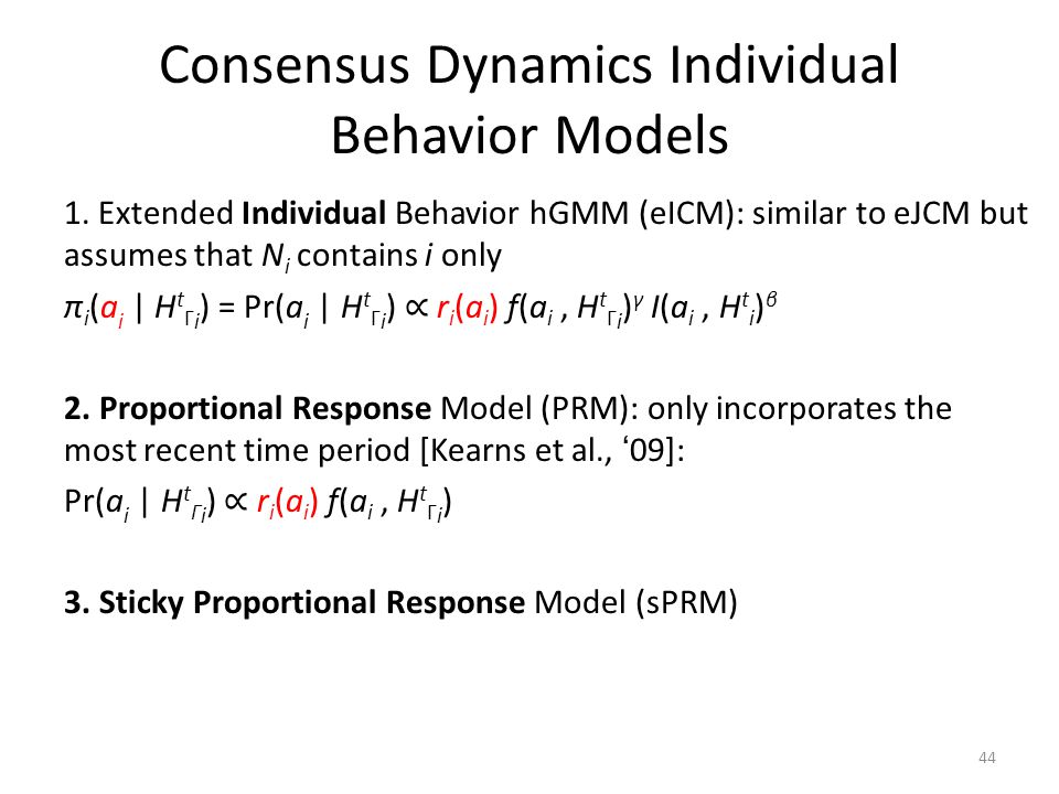 Consensus Dynamics Individual Behavior Models 1. Extended Individual Behavior hGMM (eICM): similar to eJCM but assumes that N i contains i only π i (a