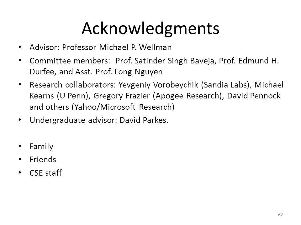 Acknowledgments Advisor: Professor Michael P. Wellman Committee members: Prof.