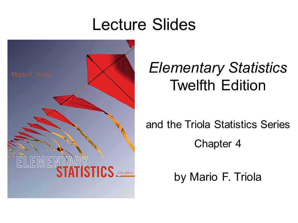 Lecture Slides Elementary Statistics Twelfth Edition and the Triola Statistics Series Chapter 4 by Mario F.